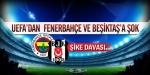 UEFAdan F.Bahçe ve Beşiktaşa şok!
