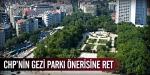 CHPnin Gezi Parkı önerisine ret