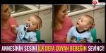 Annesinin sesini ilk defa duyan bebeğin sevinci!