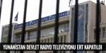Yunanistan devlet radyo televizyonu ERT kapatıldı