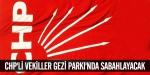 CHPli vekiller Gezi Parkında sabahlayacak