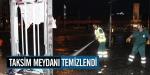 Taksim Meydanı temizlendi