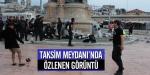 Taksim Meydanında özlenen görüntü