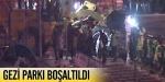 Gezi Parkı boşaltıldı