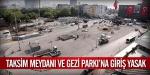 Taksim Meydanı ve Gezi Parkına giriş yasak