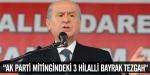 """""""AK Parti mitingindeki 3 hilalli bayrak tezgah"""""""
