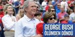 George Bush ölümden döndü