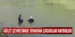 Gölet çevresinde oynayan çocuklar kayboldu