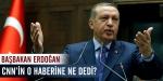 Başbakan Erdoğandan CNNnin haberine tepki