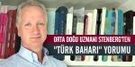 Orta Doğu Uzmanı Stenbergten Türk Baharı yorumu