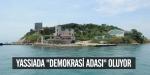 """Yassıada """"demokrasi adası"""" oluyor"""