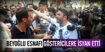 Beyoğlu esnafı göstericilere isyan etti!