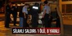 Silahlı saldırı: 1 ölü, 8 yaralı