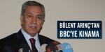 Bülent Arınçtan BBCye kınama