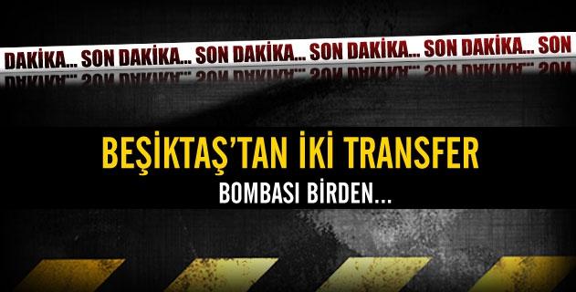 Beşiktaştan iki bomba transfer birden