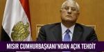 Mısır Cumhurbaşkanlığından açık tehdit