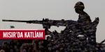 Mısır ordusu katliam yaptı