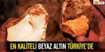 En kaliteli beyaz altın Türkiyede