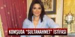 """Komşuda """"Sultanahmet"""" istifası"""