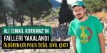 Ali İsmail Korkmazın failleri yakalandı