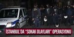 """İstanbulda """"Sokak Olayları"""" operasyonu"""