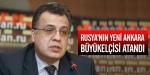 Rusyanın yeni Ankara Büyükelçisi atandı
