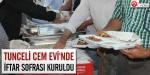 Tunceli Cem Evinde iftar sofrası kuruldu