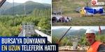Bursaya dünyanın en uzun teleferik hattı