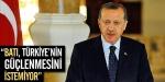 """Başbakan: """"Batı, Türkiyenin güçlenmesini istemiyor"""""""