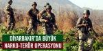 Diyarbakırda büyük narko-terör operasyonu