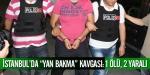 İstanbulda yan bakma kavgası: 1 ölü, 2 yaralı