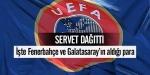 Galatasaray ve Fenerbahçenin UEFAdan aldığı para