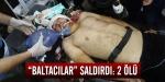 Baltacılar saldırdı: 2 ölü