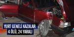 Yurt geneli kazalar: 4 ölü, 24 yaralı