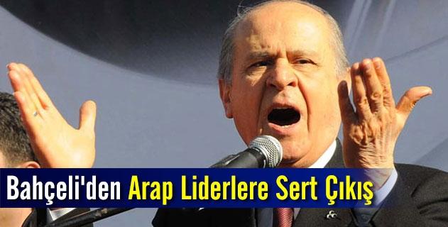 Bahçeliden Arap liderlere sert çıkış
