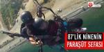 87lik nine paraşütle uçtu