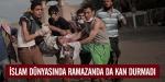 İslam dünyasında ramazanda da kan durmadı