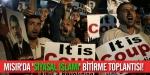 Mısırda siyasal İslamı bitirme toplantısı!