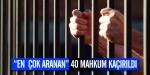 En çok aranan 40 mahkum kaçırıldı