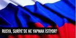 Rusya, Suriyede ne yapmak istiyor?