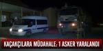 Kaçakçılara müdahale: 1 asker yaralandı