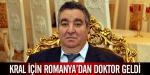 Kral için Romanyadan doktor geldi