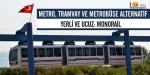Metro ve metrobüste alternatif: Monorail