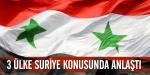 3 ülke Suriye konusunda anlaştı