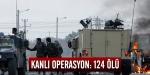 Kanlı operasyon: 124 ölü, 86 yaralı