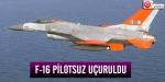 F-16 pilotsuz uçuruldu