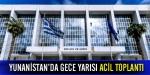 Yunanistanda gece yarısı acil toplantı