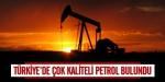 Türkiyede çok kaliteli petrol bulundu