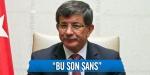 Ahmet Davutoğlu: Bu son şans