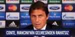 Conte, Mancininin gelmesinden rahatsız